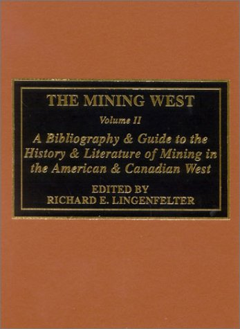 The Mining West: A Bibliography and Guide to the History and Literature of Mining the American and ...