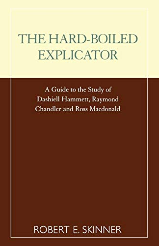 9780810843462: The Hard-Boiled Explicator: A Guide to the Study of Dashiell Hammett, Raymond Chandler and Ross Macdonald