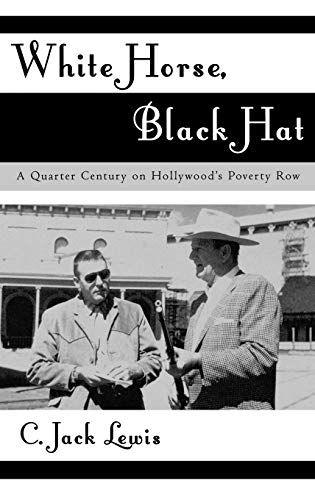 White Horse, Black Hat: A Quarter Century on Hollywood's Poverty Row (The Scarecrow Filmmakers...