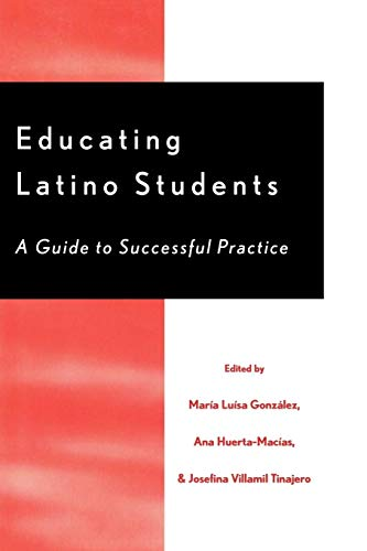Educating Latino Students: A Guide to Successful: María Luísa González;
