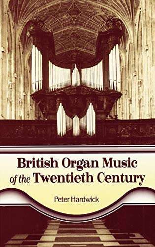 9780810844483: British Organ Music of the Twentieth Century: The Composers, Their Music, and Musical Style