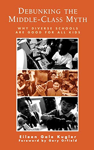 Debunking the Middle-Class Myth: Why Diverse Schools Are Good for All Kids: Eileen Gale Kugler