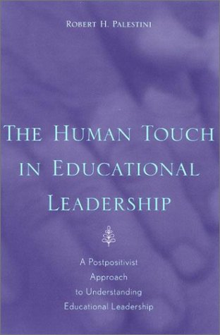 9780810845152: The Human Touch in Education Leadership: A Postpositivist Approach to Understanding Educational Leadership
