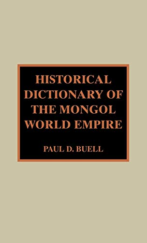 Historical Dictionary of the Mongol World Empire (Historical Dictionaries of Ancient Civilizations and Historical Eras) (0810845717) by Paul D. Buell