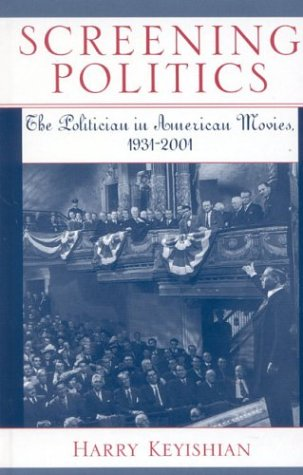 9780810845817: Screening Politics; The Politician in American Movies, 1931-2001