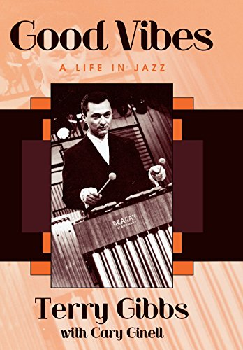 Good Vibes: A Life in Jazz: Terry Gibbs