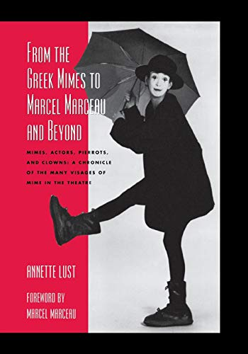 9780810845930: From the Greek Mimes to Marcel Marceau and Beyond: Mimes, Actors, Pierrots and Clowns - a Chronicle of the Many Visages of Mime in the Theatre