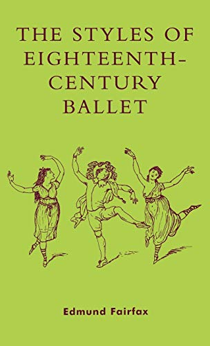 The Styles of Eighteenth-century Ballet (Hardback): Edmund Fairfax