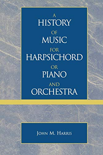 9780810847033: A History of Music for Harpsichord or Piano and Orchestra
