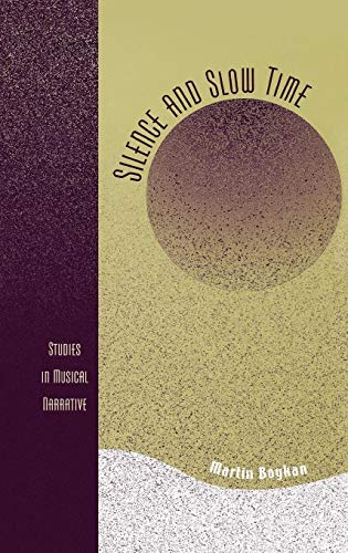 Silence and Slow Time: Studies in Musical Narrative: Boykan, Martin
