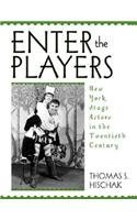 Enter the Players: New York Stage Actors in the Twentieth Century: Hischak, Thomas S.