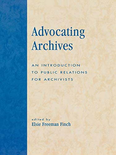 9780810847736: Advocating Archives: An Introduction to Public Relations for Archivists