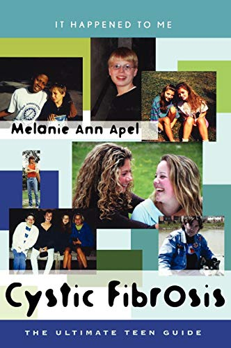 Cystic Fibrosis: The Ultimate Teen Guide (It Happened to Me): Melanie Ann Apel