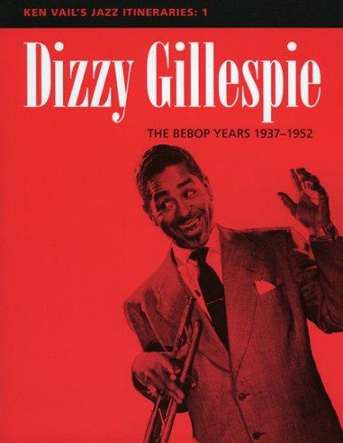 9780810848801: Dizzy Gillespie: The Bebop Years 1937-1952 (Ken Vail's Jazz Itineraries 1)
