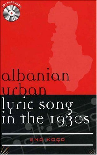 Albanian Urban Lyric Song in the 1930s (Mixed media product): Eno Koco