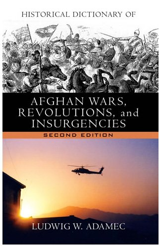 Historical Dictionary of Afghan Wars, Revolutions and Insurgencies: Adamec, Ludwig W.