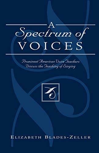9780810849532: A Spectrum of Voices: Prominent American Voice Teachers Discuss the Teaching of Singing