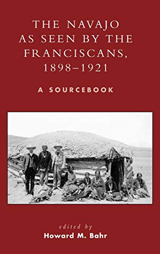 The Navajo as Seen by the Franciscans, 1898-1921: A Sourcebook (Hardback)