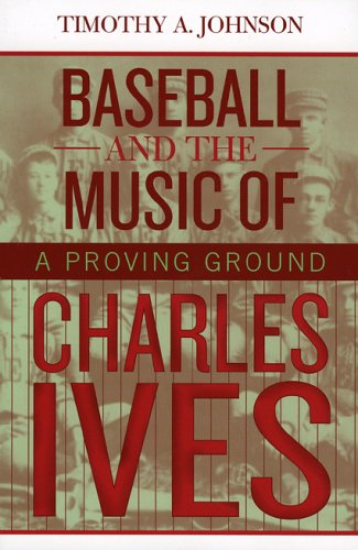 9780810849990: Baseball and the Music of Charles Ives: A Proving Ground