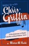 Sittin' in with Chris Griffin: A Reminiscence of Radio and Recording's Golden Years (...