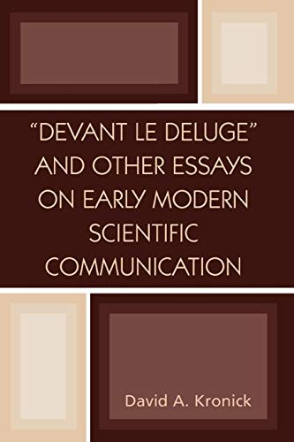 Devant le Deluge and Other Essays on Early Modern Scientific Communication: David A. Kronick