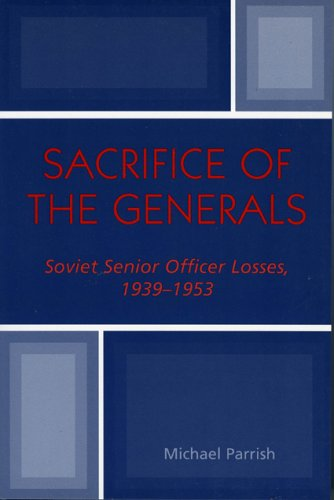 Sacrifice of the Generals: Soviet Senior Officer Losses, 1939-1953 (9780810850095) by Parrish, Michael