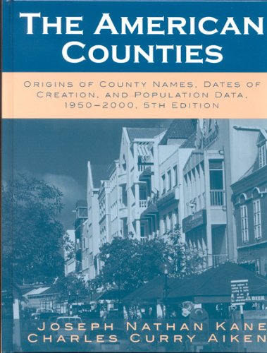 9780810850361: The American Counties: Origins of County Names, Dates of Creation, and Population Data, 1950-2000