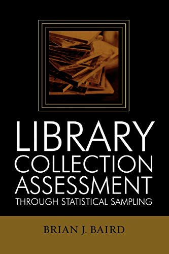 Library Collection Assessment Through Statistical Sampling: Brian J. Baird