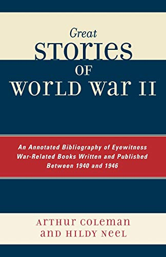 9780810850491: Great Stories of World War II: An Annotated Bibliography of Eyewitness War-Related Books Written and Published Between 1940 and 1946