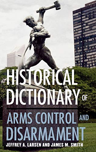 Historical Dictionary of Arms Control and Disarmament (Historical Dictionaries of War, Revolution, and Civil Unrest) (0810850605) by Jeffrey A. Larsen; James M. Smith