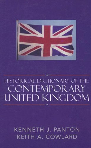 Historical Dictionary of the Contemporary United Kingdom (Historical Dictionaries of Europe): ...