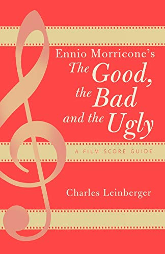 9780810851320: Ennio Morricone's The Good, the Bad and the Ugly: A Film Score Guide: A Film Score Guide (Scarecrow Film Score Guides)
