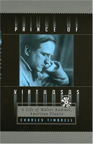 Prince of Virtuosos: A Life of Walter Rummel, American Pianist (Mixed media product): Charles ...