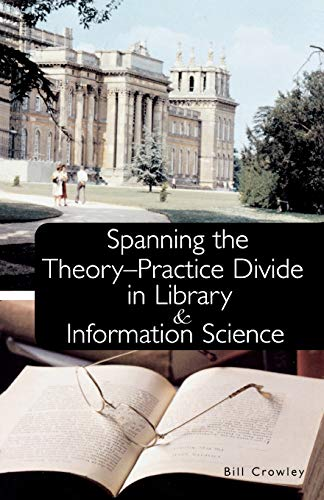 9780810851658: Spanning the Theory-Practice Divide in Library and Information Science
