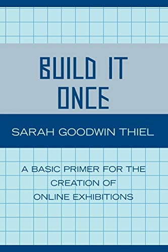 9780810852259: Build It Once: A Basic Primer for the Creation of Online Exhibitions
