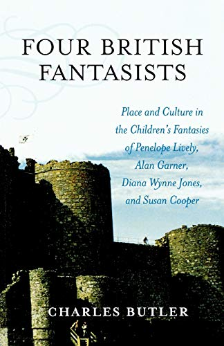 Four British Fantasists: Place and Culture in the Children's Fantasies of Penelope Lively, Alan Garner, Diana Wynne Jones, and Susan Cooper (081085242X) by Butler, Charles