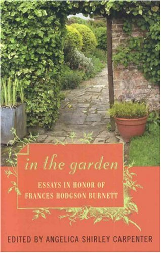 In the Garden: Essays in Honor of Frances Hodgson Burnett [Paperback] by Carp.: Carpenter, Angelica...