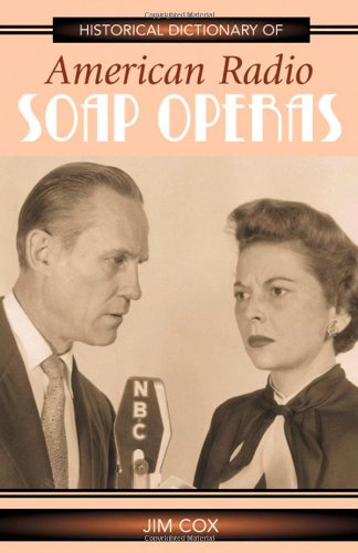 Historical Dictionary of American Radio Soap Operas (Historical Dictionaries of Literature and the ...