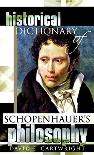 9780810853249: Historical Dictionary of Schopenhauer's Philosophy (Historical Dictionaries of Religions, Philosophies, and Movements Series)