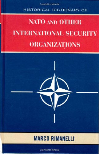 Historical Dictionary of NATO and Other International Security Organizations: Marco Rimanelli
