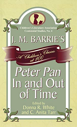 9780810854284: J. M. Barrie's Peter Pan in and Out of Time: A Children's Classic at 100 (Children's Literature Association Centennial Studies)