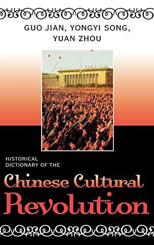 Historical Dictionary of the Chinese Cultural Revolution (Hardback): Guo Jian, Yongyi Song, Yuan ...