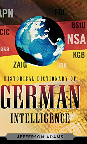 9780810855434: Historical Dictionary of German Intelligence (Historical Dictionaries of Intelligence and Counterintelligence)