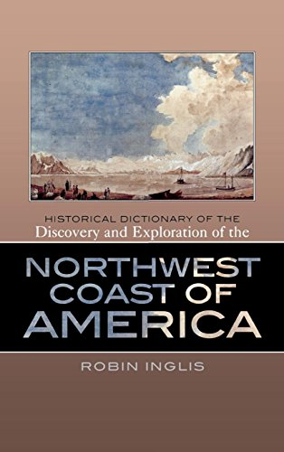 Historical Dictionary of the Discovery and Exploration of the Northwest Coast of America (Hardback)...