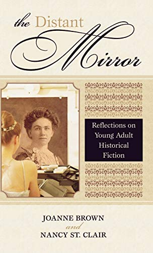 THE DISTANT MIRROR: Reflections on Young Adult Historical Fiction: Brown, Joanne and Nancy St. ...