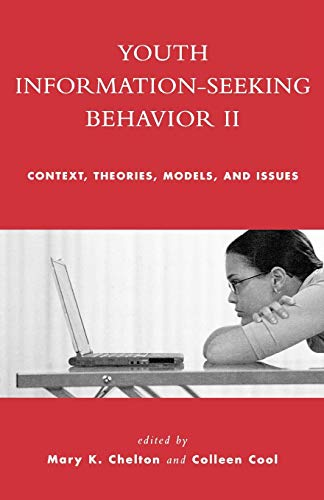 9780810856547: Youth Information Seeking Behavior II: Context, Theories, Models, and Issues