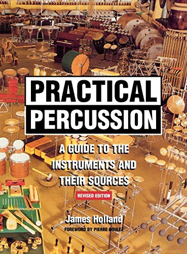 Practical Percussion: A Guide To The Instruments And Their Sources: Holland, James