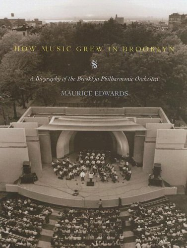 How Music Grew in Brooklyn: A Biography of the Brooklyn Philharmonic Orchestra: Edwards, Maurice