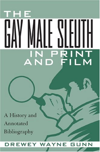 9780810856813: The Gay Male Sleuth in Print and Film: A History and Annotated Bibliography
