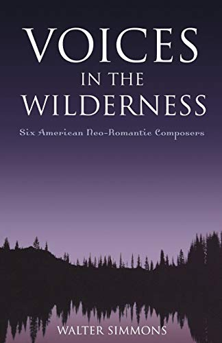 Voices in the Wilderness: Six American Neo-Romantic Composers (Modern Traditionalist Classical ...